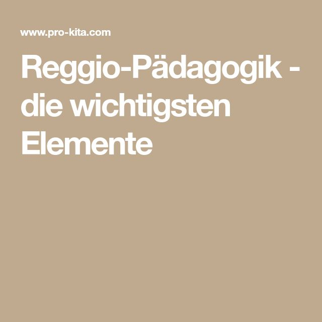 Reggio-Pädagogik - die wichtigsten Elemente