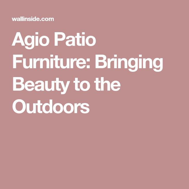 Agio Patio Furniture: Bringing Beauty to the Outdoors