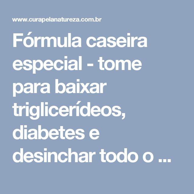 Fórmula caseira especial - tome para baixar triglicerídeos, diabetes e desinchar todo o corpo!   Cura pela Natureza
