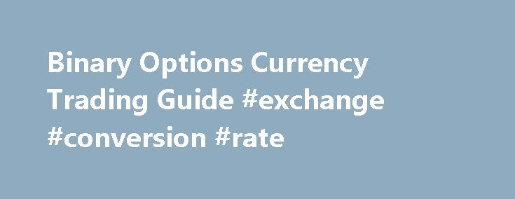 Binary Options Currency Trading Guide #exchange #conversion #rate http://currency.nef2.com/binary-options-currency-trading-guide-exchange-conversion-rate-2/  #currency options trading # Currency Trading Online currency trading is the most widely used type of binary options trading, with the foreign exchange market currently boasting a daily turnover of over $5 trillion per day, which is the highest turnover of any asset type. In binary options, online currency trading is as straightforward…