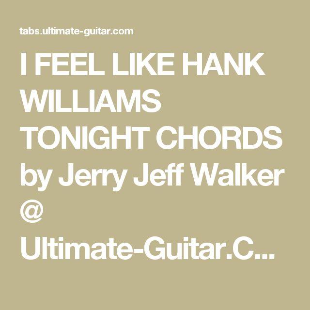 I Feel Like Hank Williams Tonight Chords By Jerry Jeff Walker Ultimate Guitar