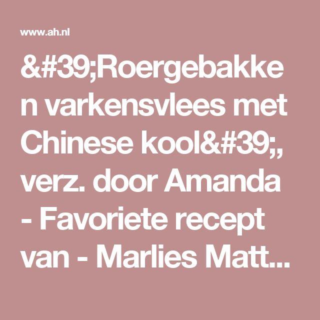 'Roergebakken varkensvlees met Chinese kool', verz. door Amanda - Favoriete recept van - Marlies Matthijssen - Albert Heijn