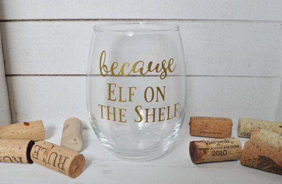 Because Elf on the Shelf wine glass