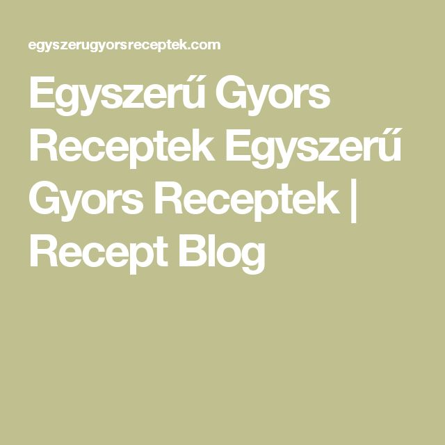 Egyszerű Gyors Receptek  Egyszerű Gyors Receptek | Recept Blog