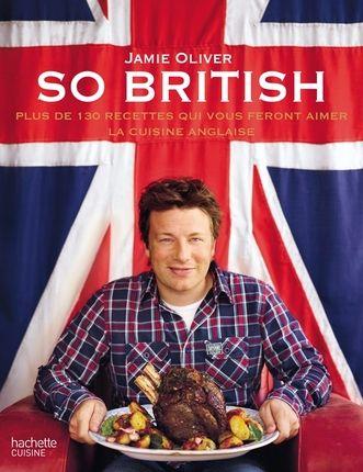 """""""So british - Plus de 130 recettes qui vous feront aimer la cuisine anglaise"""" de Jamie Oliver, éditions Hachette"""