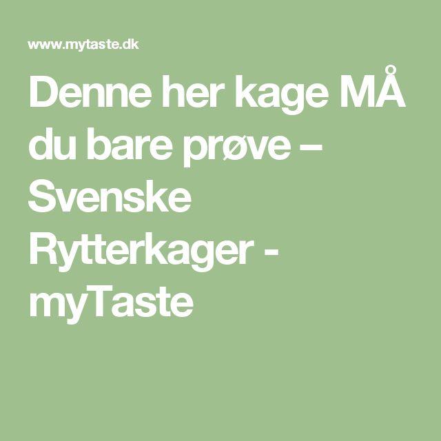 Denne her kage MÅ du bare prøve – Svenske Rytterkager - myTaste