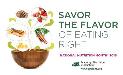 March 2016 is National Nutrition Month. Learn more at the Eat Right Pro website and start making healthy choices today!