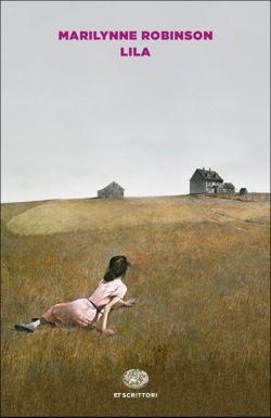 Marilynne Robinson, Lila, ET Scrittori - DISPONIBILE ANCHE IN EBOOK