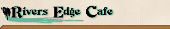 Food ------------------------------------Breakfast------------------------------------Rivers Edge Cafe