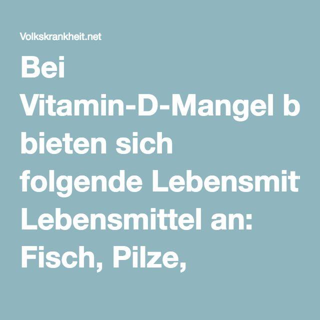 Bei Vitamin-D-Mangel bieten sich folgende Lebensmittel an: Fisch, Pilze, Rinderleber, Emmentaler, Butter,Eigelb.