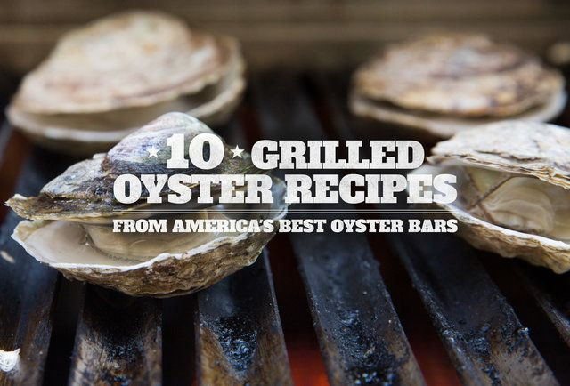 10 Grilled Oyster Recipes From America's Best Oyster Bars : thrilllist