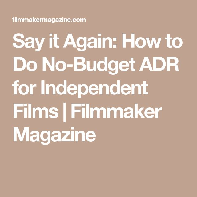 Say it Again: How to Do No-Budget ADR for Independent Films | Filmmaker Magazine