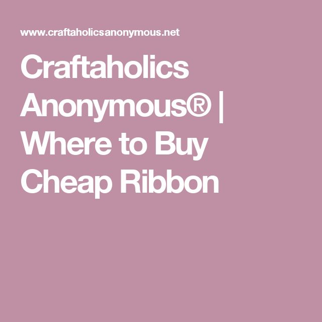 Craftaholics Anonymous® | Where to Buy Cheap Ribbon
