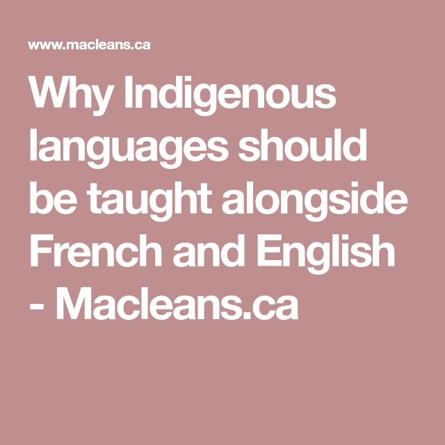 Why Indigenous languages should be taught alongside French and English - Macleans.ca