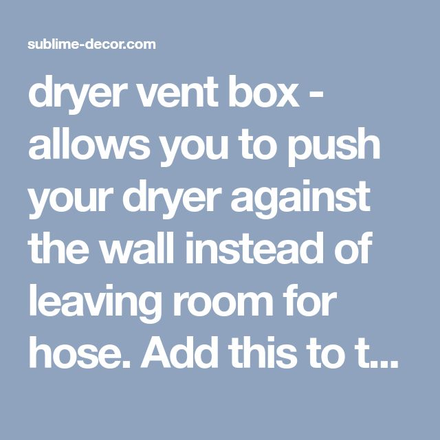 dryer vent box - allows you to push your dryer against the wall instead of leaving room for hose. Add this to the list for our future house! - sublime decorsublime decor