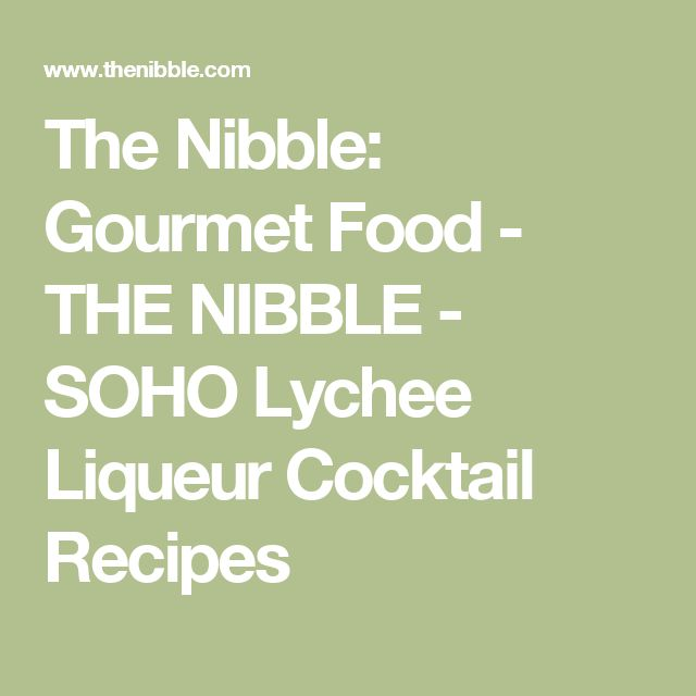 The Nibble: Gourmet Food - THE NIBBLE - SOHO Lychee Liqueur Cocktail Recipes