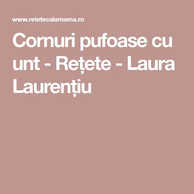 Cornuri pufoase cu unt - Rețete - Laura Laurențiu