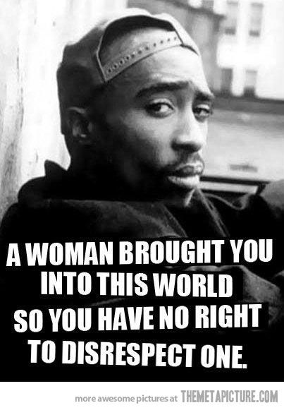 This not only applies to men, but women too. Have R-E-S-P-E-C-T for your peers!