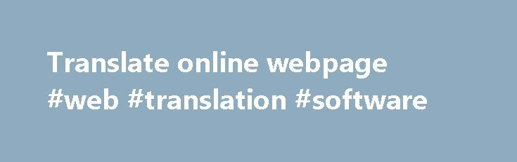 Translate online webpage #web #translation #software http://san-jose.remmont.com/translate-online-webpage-web-translation-software/  # Free online web page translation This page provides a list of links to free online web page translation services. These services enable you to translate the content of a web page into a different language. Generally, such translations enable you to understand a piece of foreign text, but are rarely accurate or reliable and are no substitute for a human…