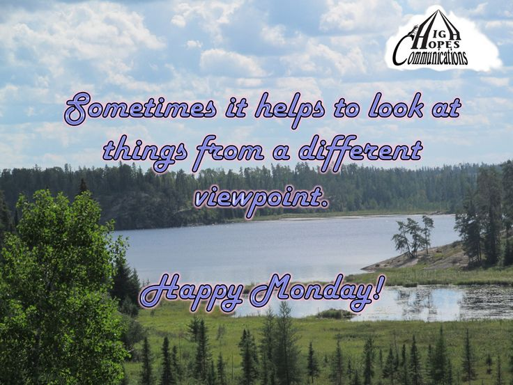 Sometimes it helps to look at things from a different viewpoint. Happy Monday! www.highhopescommunications.ca