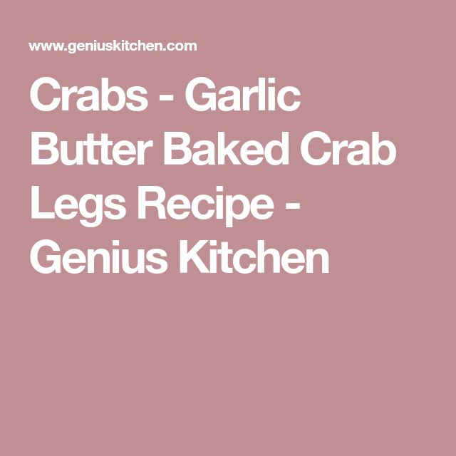 Crabs - Garlic Butter Baked Crab Legs Recipe - Genius Kitchen