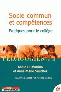 Socle commun et compétences : pratiques pour le collège / Annie Di Martino et Anne-Marie Sanchez http://cataloguescd.univ-poitiers.fr/masc/Integration/EXPLOITATION/statique/cataTITN.asp?id=948335