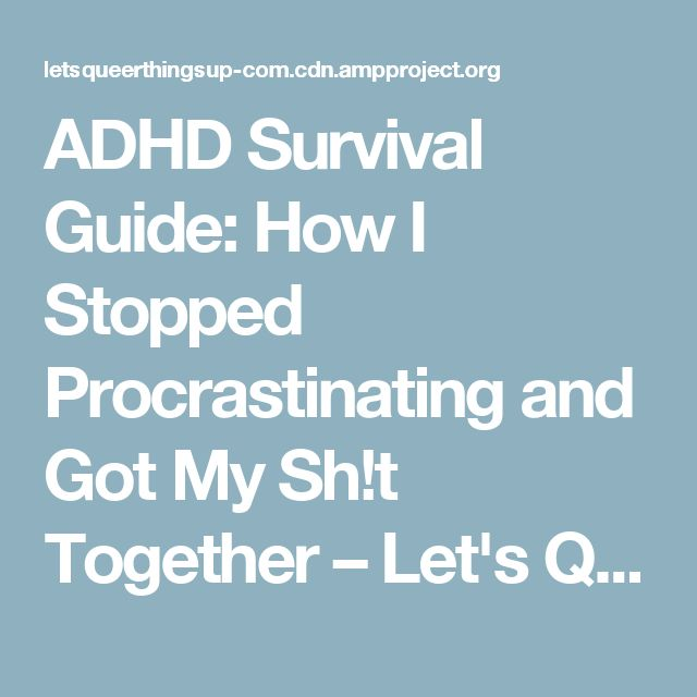 ADHD Survival Guide: How I Stopped Procrastinating and Got My Sh!t Together – Let's Queer Things Up!