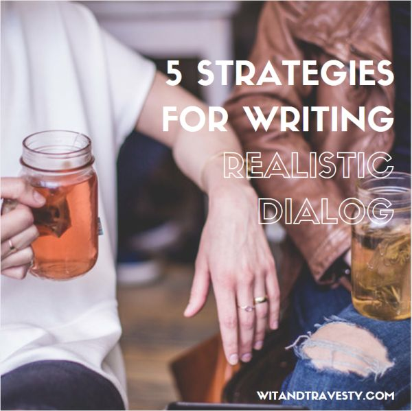 5 Strategies for Writing Realistic Dialog