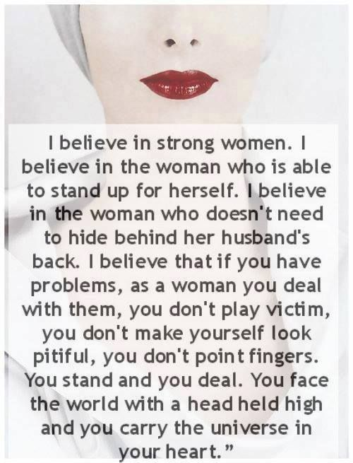 Strong women don't play victim, don't point fingers. We stand and we deal!