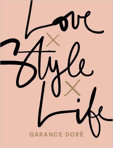 Love x Style x Life: Amazon.co.uk: Garance Dore: 9781471149450: Books