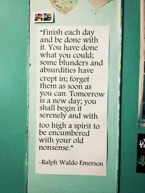 Finish each day and be done with it... | Because we can ...