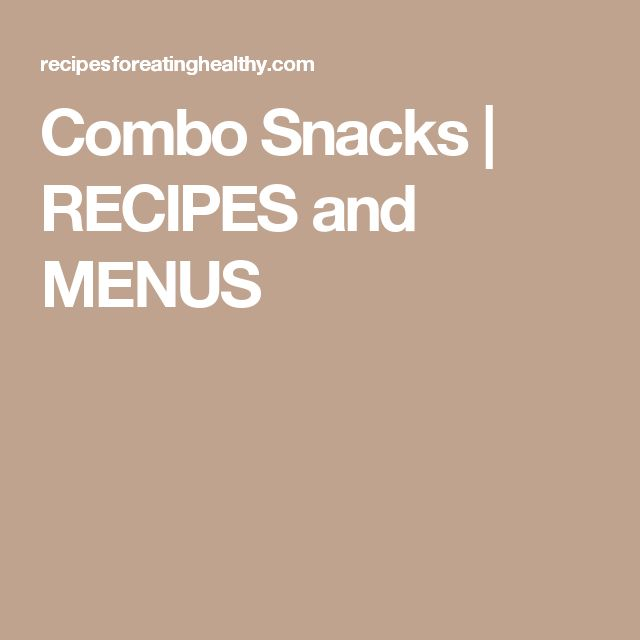 Combo Snacks | RECIPES and MENUS