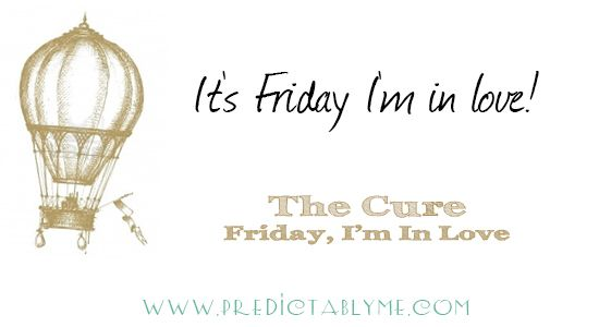 Predictably Me Lyric a day 2014 - the cure - friday i'm in love #thecure