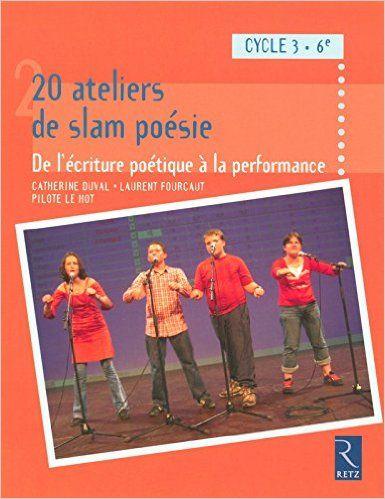 Amazon.fr - 20 ateliers de slam poésie - Catherine Duval, Pilote Le Hot, Laurent Fourcaut - Livres