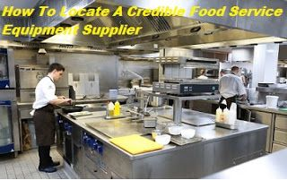 How To Locate A Credible Food Service Equipment Supplier