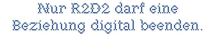 Nur R2D2 darf eine Beziehung digital beenden.