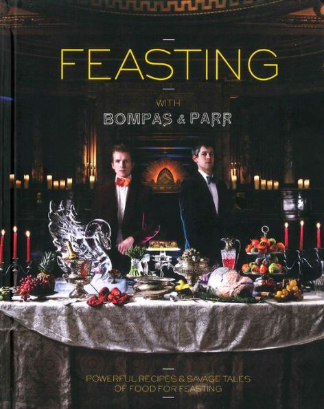 Feasting with Bompas & Parr: Powerful Recipes & Savage Tales of Food for Feasting