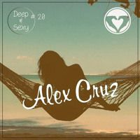 Alex Cruz - Deep & Sexy Podcast #20 by Alex Cruz on SoundCloud