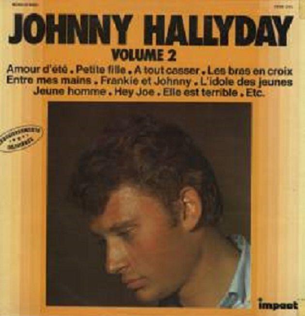 Johnny Hallyday (Impact Vol 2) 1974 Johnny Hallyday (Impact Vol 2) 1974 1.Amour d'été 2.Petite fille 3.Hey Joe 4.A tout casser 5.Jeune homme 6.Entre mes mains 7.Les bras en croix 8.Avec une poignée de terre 9.L'Idole des jeunes 10.Pour nos joies et pour...