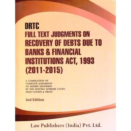 DRTC Full Text Judgment on Recovery of Debts Due to Bank & Financial Institutions Act 1993 (2011-2015) 2nd edition 2016