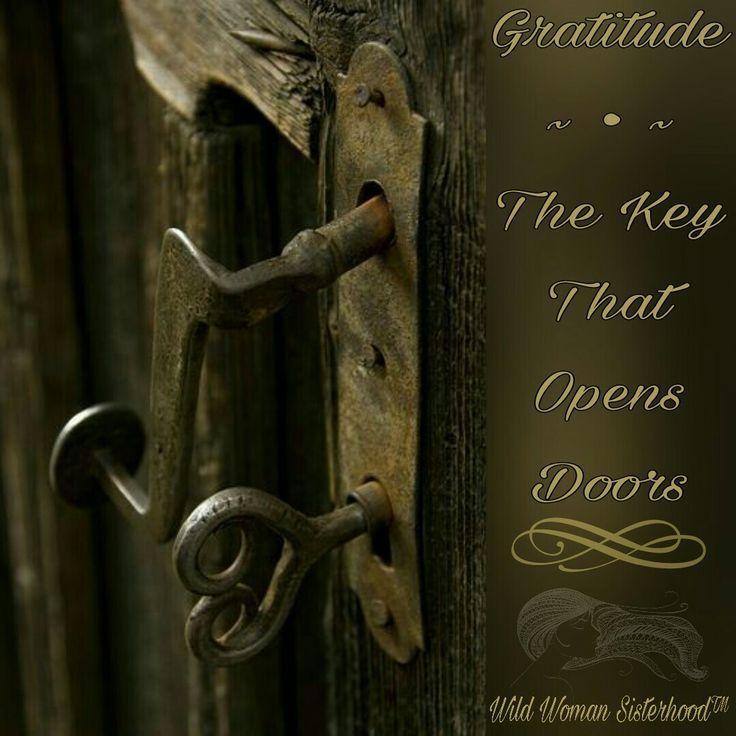 Gratitude ~ The Key That Opens Doors ⊰❁⊱ WILD WOMAN SISTERHOOD™ #wildwomansisterhood #gratitude #wildwomangratitude #attitudeofgratitude #gratefulheart