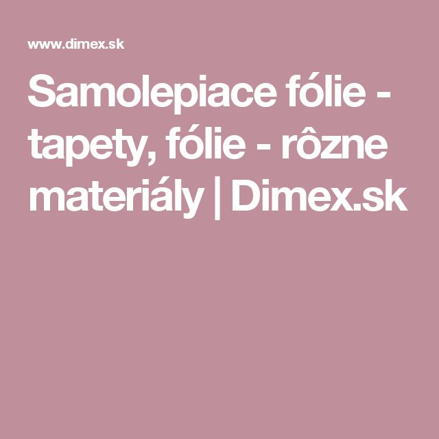 Samolepiace fólie - tapety, fólie - rôzne materiály | Dimex.sk
