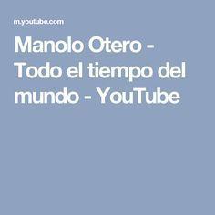 Manolo Otero - Todo el tiempo del mundo - YouTube