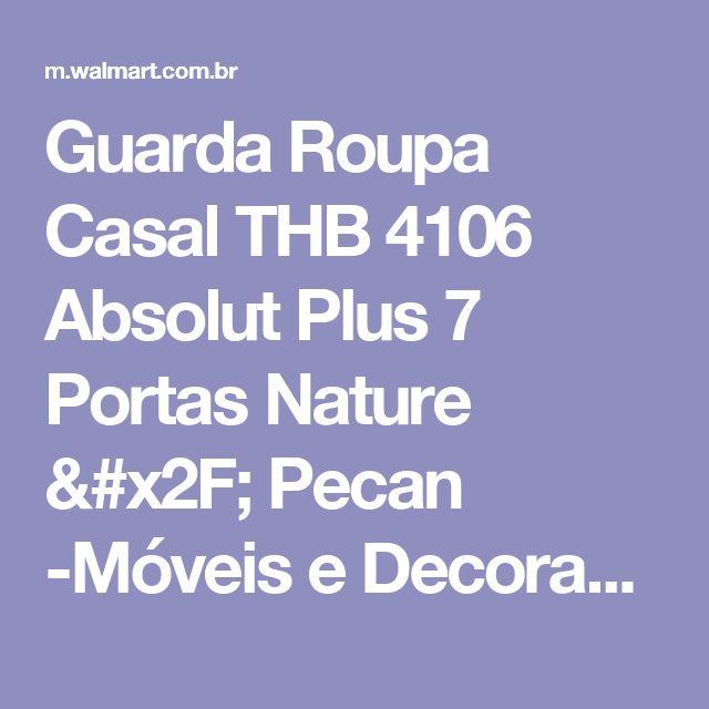 Guarda Roupa Casal THB 4106 Absolut Plus 7 Portas Nature / Pecan -Móveis e Decoração - Guarda-roupas - Walmart.com