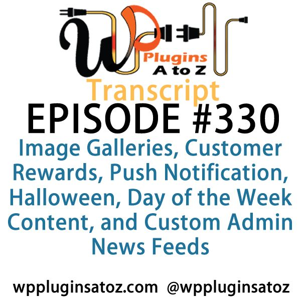 Transcript of Episode 330 WP #Plugins A to Z - http://plugins.wpsupport.ca/transcript-episode-330-wp-plugins-z/