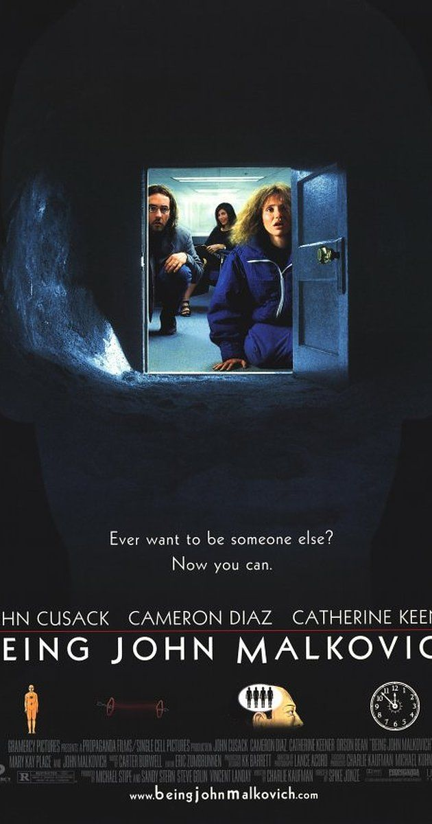 Being John Malkovich. Directed by Spike Jonze.  With John Cusack, Cameron Diaz, Catherine Keener, John Malkovich. A puppeteer discovers a portal that leads literally into the head of movie star John Malkovich.