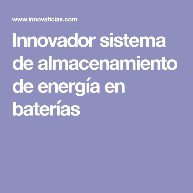 Innovador sistema de almacenamiento de energía en baterías