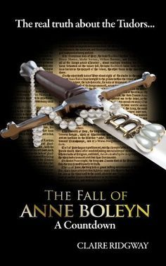 The Fall of Anne Boleyn: A Countdown by Claire Ridgway, http://amzn.to/JJuHDi  Also available in the UK - http://amzn.to/JLNkXk