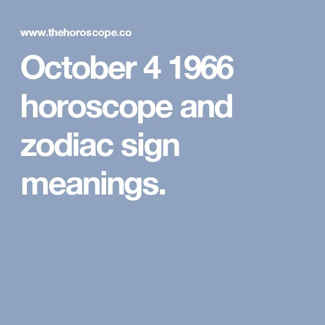 October 4 1966 horoscope and zodiac sign meanings.