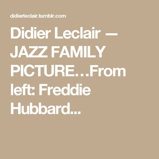 Didier Leclair — JAZZ FAMILY PICTURE…From left: Freddie Hubbard...